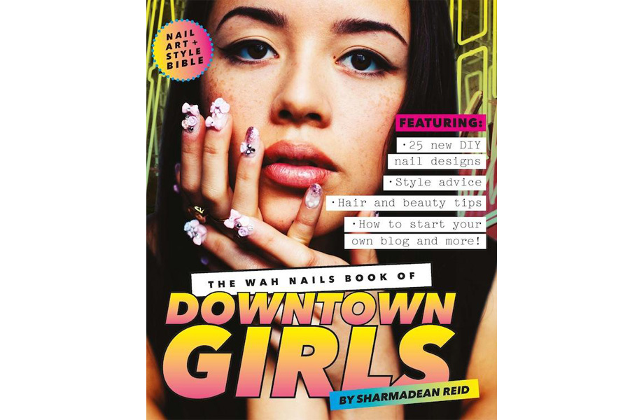The Wah Nails Book of Downtown Girls, Sharmadean Reid